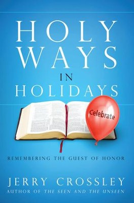 Holy Ways in Holidays: Remembering the Guest of Honor  -     By: Jerry Crossley