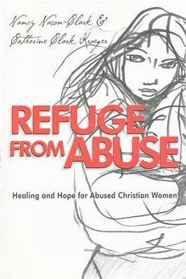 Refuge from Abuse: Healing and Hope for Abused Christian Women  -     By: Nancy Nason-Clark, Catherine Clark Kroeger