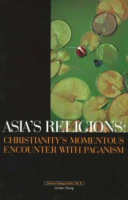 Asia's Religions: Christianity's Momentous Encounter with Paganism  -     By: Lit-Sen Chang