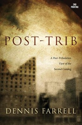 Post-Trib: A Post-Tribulation View of the Second Coming  -     By: Dennis Farrell