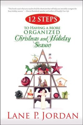 12 Steps to Having a More Organized Christmas and Holiday Season  -     By: Lane P. Jordan