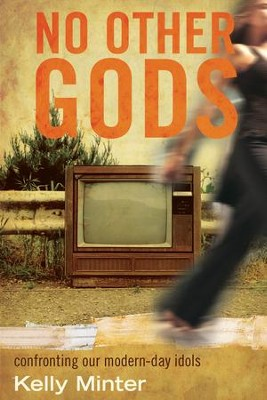 No Other gods: Confronting Our Modern Day Idols - eBook  -     By: Kelly Minter