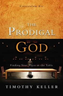 The Prodigal God, Curriculum Kit  -     By: Timothy Keller