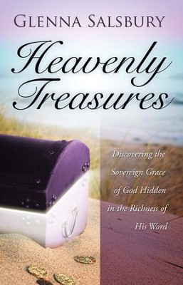Heavenly Treasures: Discovering the Sovereign Grace of God Hidden in the Richness of His Word  -     By: Glenna Salsbury