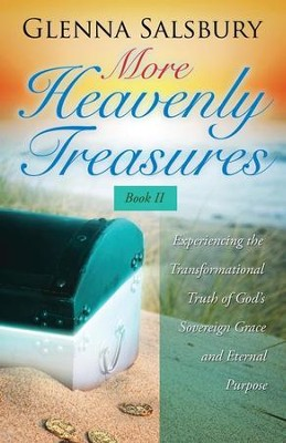 More Heavenly Treasures Book II. Experiencing the Transformational Truth of God's Sovereign Grace and Eternal Purpose  -     By: Glenna Salsbury