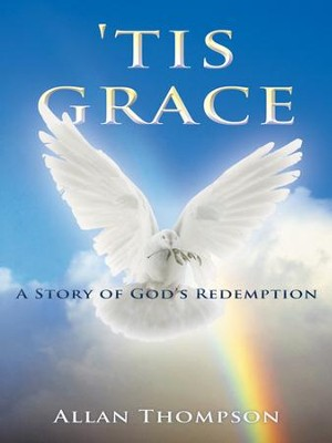 tis grace: A Story of Gods Redemption - eBook  -     By: Allan Thompson