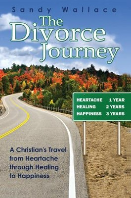 The Divorce Journey: A Christian's Travel from Heartache through Healing to Happiness  -     By: Sandy Wallace