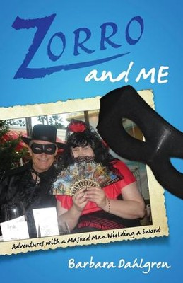 Zorro and Me: Adventures with a Masked Man Wielding a Sword  -     By: Barbara Dahlgren