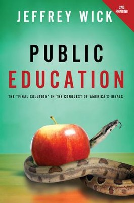 Public Education: The Final Solution in the Conquest of America's Ideals  -     By: Jeffrey Wick