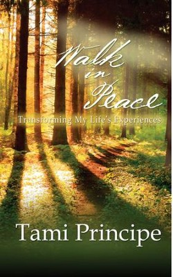 Walk in Peace: Transforming My Life's Experiences  -     By: Tami Principe