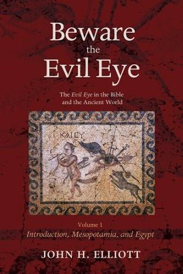 Beware the Evil Eye Volume 1: The Evil Eye in the Bible and the Ancient World-Introduction, Mesopotamia, and Egypt  -     By: John H. Elliott