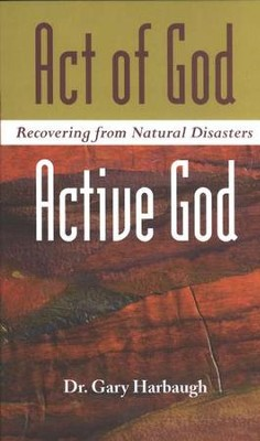 Act of God/Active God: Recovering from Natural Disasters  -     By: Gary Harbaugh