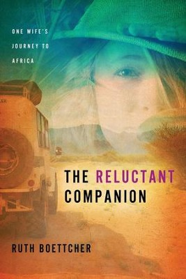 The Reluctant Companion: One Wife's Journey to Africa  -     By: Ruth Boettcher