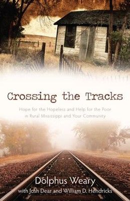 Crossing the Tracks: Hope for the Hopeless and Help for the Poor in Rural Mississippi and Your Community - eBook  -     By: Dolphus Weary