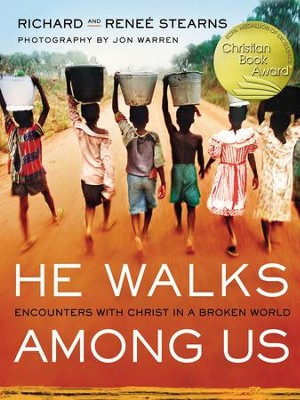 He Walks Among Us: Encounters with Christ in a Broken World  -     By: Richard Stearns, Renee Stearns