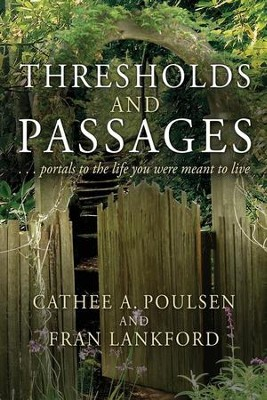 Thresholds and Passages: Portals to the Life You Were Meant to Live  -     By: Cathee A. Poulsen, Fran Lankford