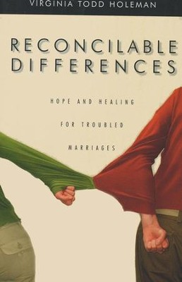 Reconcilable Differences: Hope and Healing for Troubled Marriages  -     By: Virginia Todd Holeman