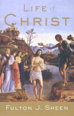 Life of Christ   -     By: Fulton J. Sheen
