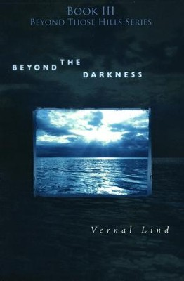 Beyond the Darkness, Beyond Those Hills Series #3   -     By: Vernal Lind