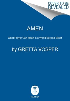 Amen: What Prayer Can Mean in a World Beyond Belief  -     By: Gretta Vosper