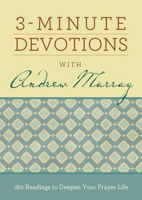 3-Minute Devotions with Andrew Murray: 180 Readings to Deepen Your Prayer Life  -     By: Compiled by Barbour Staff, Andrew Murray