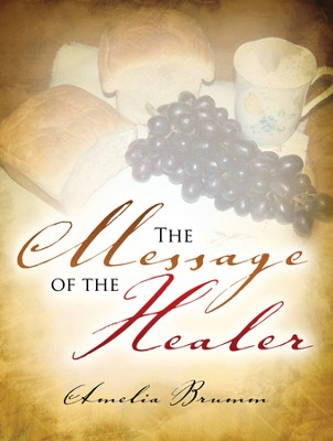 The Message of the Healer  -     By: Amelia Brumm