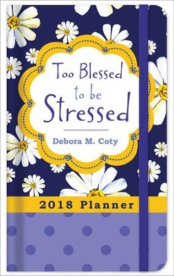 2018 Planner Too Blessed to Be Stressed   -     By: Debora Coty
