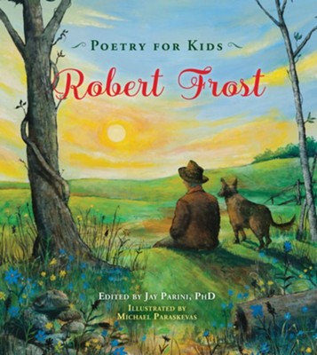 Poetry for Kids: Robert Frost  -     Edited By: Jay Parini     By: Robert Frost     Illustrated By: Michael Paraskevas