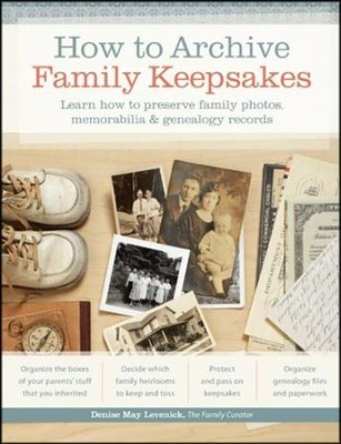 How to Archive Family Keepsakes: Learn How to Preserve Family Photos, Memorabilia  -     By: Denise May Levenick