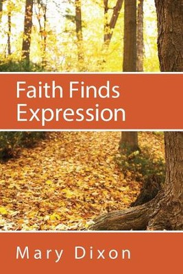 Faith Finds Expression  -     By: Mary Dixon