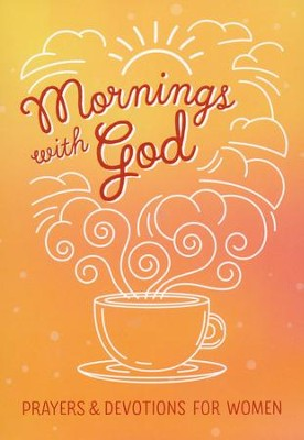 Mornings with God: Prayers and Devotions for Women  -     By: Emily Biggers