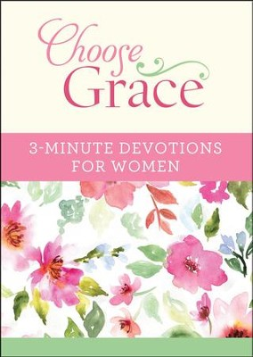 Choose Grace: 3-Minute Devotions for Women    -     By: Ellyn Sanna, Joanna Bloss