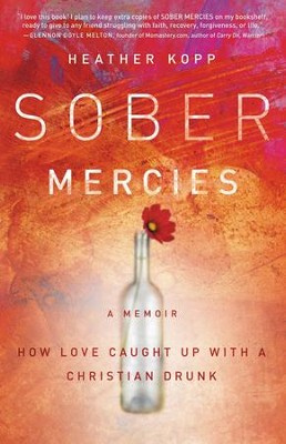 Sober Mercies: How Love Caught up with a Christian Drunk - eBook  -     By: Heather Harpham Kopp