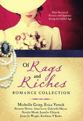 Of Rags and Riches Romance Collection: Nine Stories of Poverty and Opulence During the Gilded Age  -     By: Susanne Dietze, Michelle Griep, Anne Love