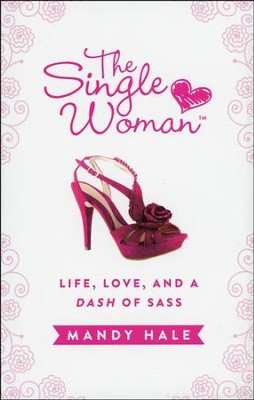 The Single Woman: Life, Love, and a Dash of Sass  -     By: Mandy Hale