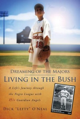 Dreaming of the Majors - Living in the Bush: A Life's Journey Through the Negro League with His Guardian Angels  -     By: Dick Lefty O'Neal