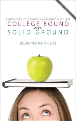 College Bound on Solid Ground: A Girl's Guide to Surviving and Thriving in College  -     By: Kelsey Phillips
