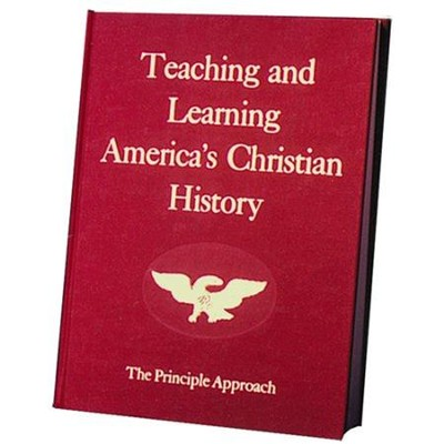 Teaching and Learning America's Christian History: The Principle Approach  -     By: Rosalie J. Slater