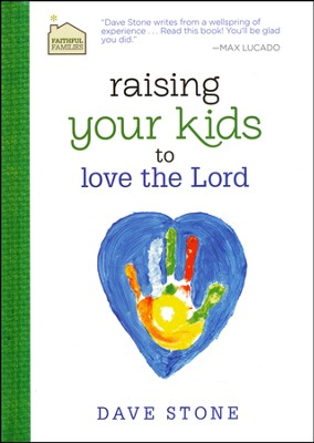 Faithful Families: Raising Your Kids to Love the Lord  -     By: Dave Stone