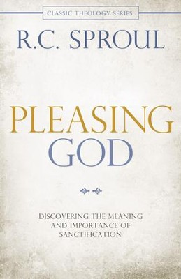 Pleasing God: Discovering the Meaning and Importance of Sanctification - eBook  -     By: R.C. Sproul