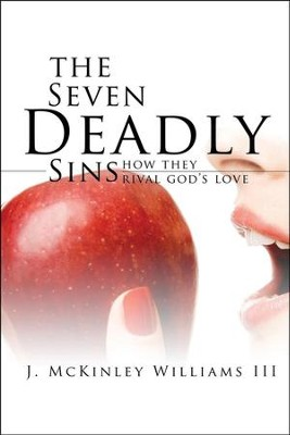 The Seven Deadly Sins: How They Rival God's Love  -     By: J. McKinley Williams III