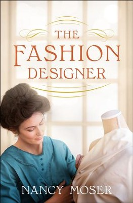 The Fashion Designer  -     By: Nancy Moser