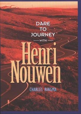 Dare to Journey with Henri Nouwen  -     By: Charles R. Ringma