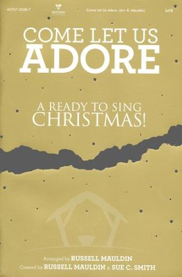 Come Let Us Adore: A Ready to Sing Christmas (Choral Book)  -     By: Russell Mauldin