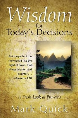 Wisdom for Today's Decisions: A Fresh Look at Proverbs  -     By: Mark Quick