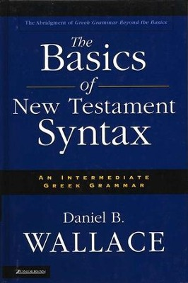 The Basics of New Testament Syntax   -     By: Daniel B. Wallace