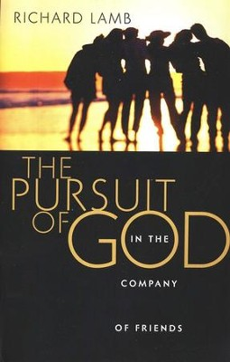The Pursuit of God in the Company of Friends  -     By: Richard Lamb