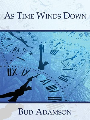 As Time Winds Down  -     By: Bud Adamson