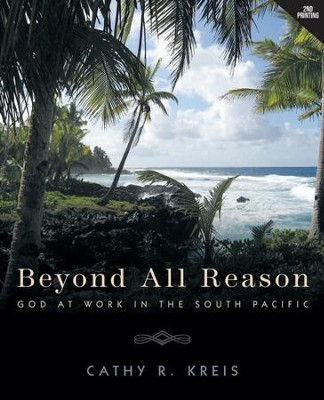 Beyond all Reason: God at Work in the South Pacific  -     By: Cathy R. Kreis