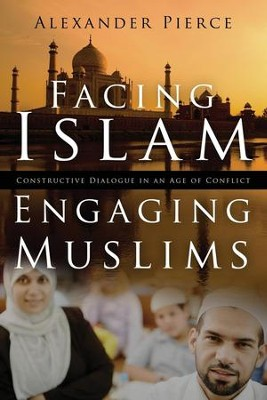 Facing Islam: Engaging Muslims, Constructive Dialogue in an Age of Conflict  -     By: Alexander Pierce